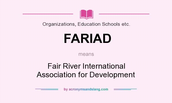 What does FARIAD mean? It stands for Fair River International Association for Development