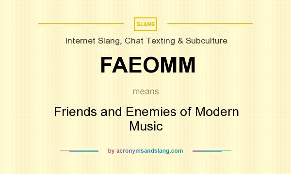 What does FAEOMM mean? It stands for Friends and Enemies of Modern Music