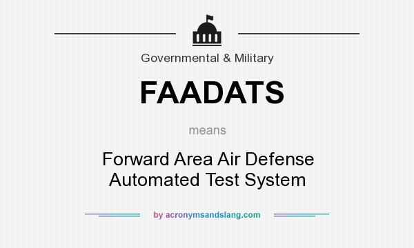 What does FAADATS mean? It stands for Forward Area Air Defense Automated Test System