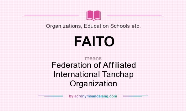 What does FAITO mean? It stands for Federation of Affiliated International Tanchap Organization