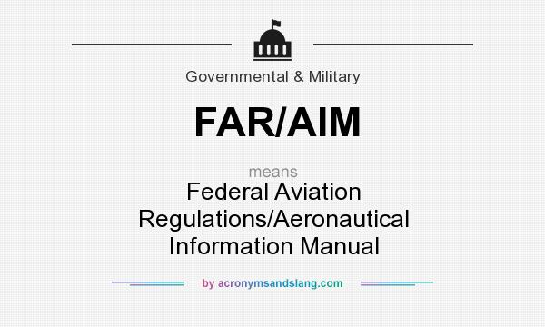 What does FAR/AIM mean? It stands for Federal Aviation Regulations/Aeronautical Information Manual