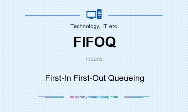 What does FIFOQ mean? It stands for First-In First-Out Queueing