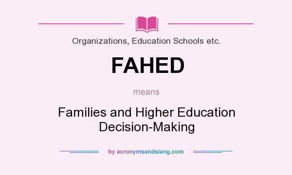 What does FAHED mean? It stands for Families and Higher Education Decision-Making