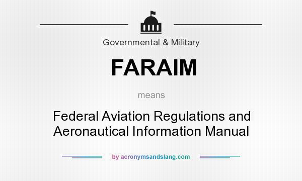 What does FARAIM mean? It stands for Federal Aviation Regulations and Aeronautical Information Manual