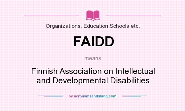 What does FAIDD mean? It stands for Finnish Association on Intellectual and Developmental Disabilities