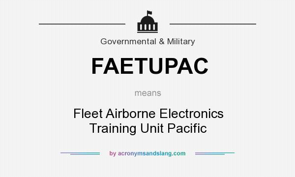 What does FAETUPAC mean? It stands for Fleet Airborne Electronics Training Unit Pacific