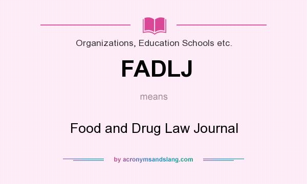 What does FADLJ mean? It stands for Food and Drug Law Journal