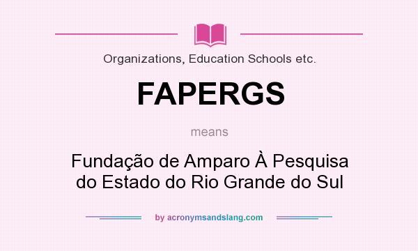 What does FAPERGS mean? It stands for Fundação de Amparo À Pesquisa do Estado do Rio Grande do Sul