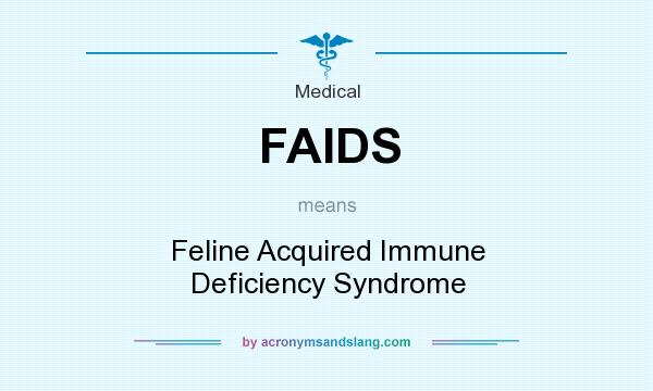 What does FAIDS mean? It stands for Feline Acquired Immune Deficiency Syndrome