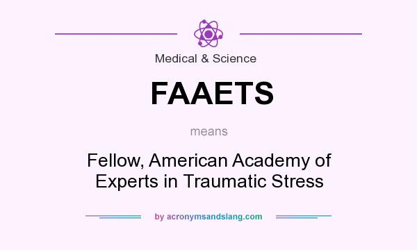 What does FAAETS mean? It stands for Fellow, American Academy of Experts in Traumatic Stress