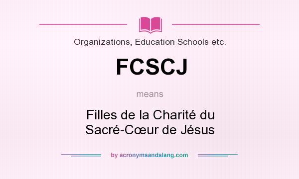 What does FCSCJ mean? It stands for Filles de la Charité du Sacré-Cœur de Jésus
