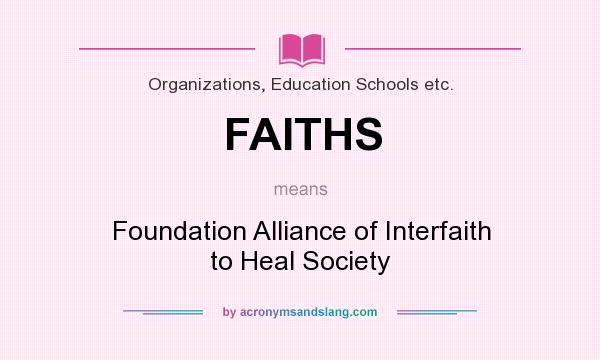 What does FAITHS mean? It stands for Foundation Alliance of Interfaith to Heal Society