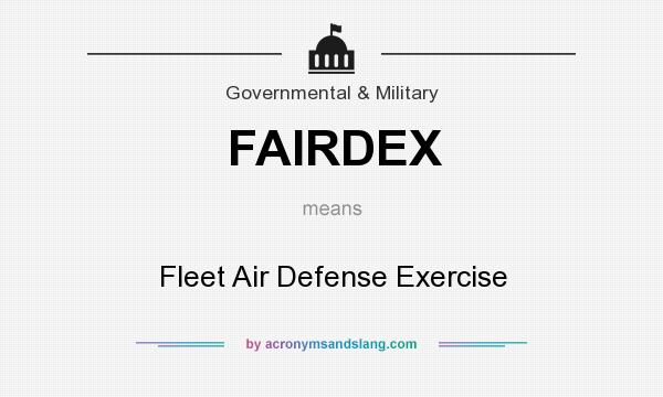What does FAIRDEX mean? It stands for Fleet Air Defense Exercise
