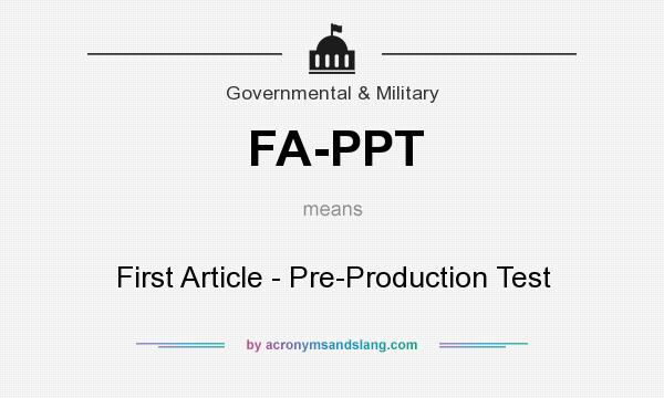 What does FA-PPT mean? It stands for First Article - Pre-Production Test