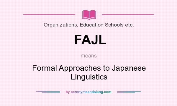 What does FAJL mean? It stands for Formal Approaches to Japanese Linguistics