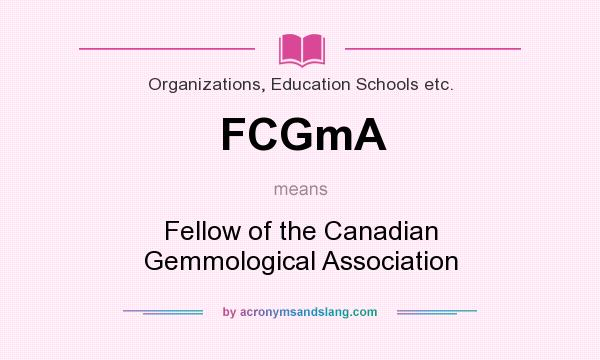 What does FCGmA mean? It stands for Fellow of the Canadian Gemmological Association