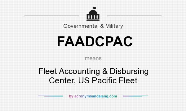 What does FAADCPAC mean? It stands for Fleet Accounting & Disbursing Center, US Pacific Fleet