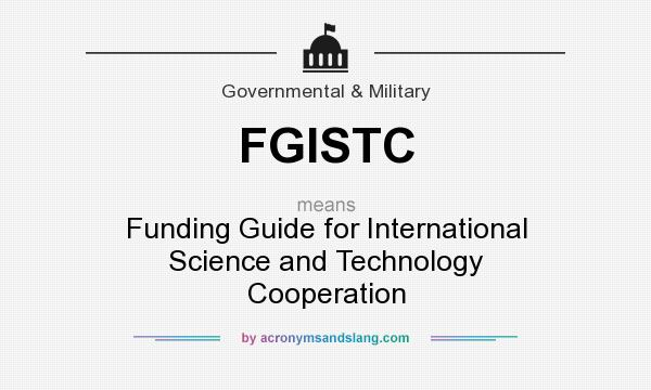 What does FGISTC mean? It stands for Funding Guide for International Science and Technology Cooperation