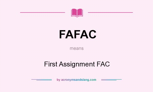 What does FAFAC mean? It stands for First Assignment FAC