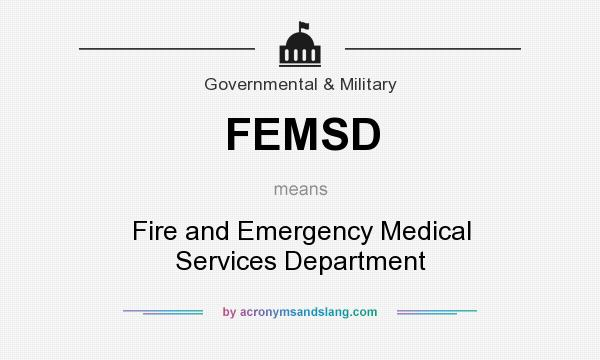 What does FEMSD mean? It stands for Fire and Emergency Medical Services Department
