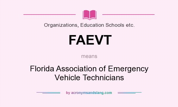 What does FAEVT mean? It stands for Florida Association of Emergency Vehicle Technicians
