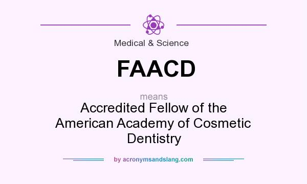 What does FAACD mean? It stands for Accredited Fellow of the American Academy of Cosmetic Dentistry