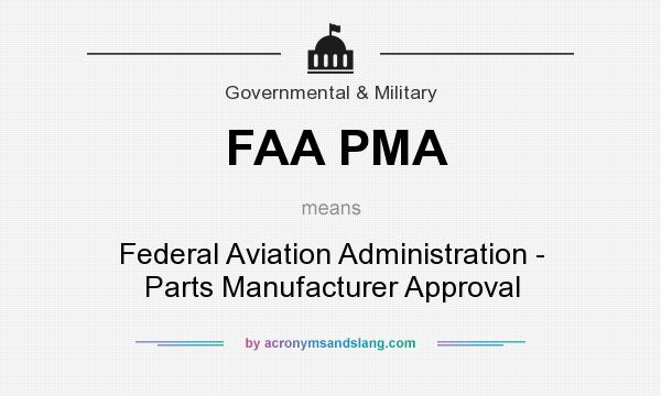 What does FAA PMA mean? It stands for Federal Aviation Administration - Parts Manufacturer Approval