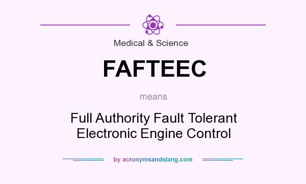 What does FAFTEEC mean? It stands for Full Authority Fault Tolerant Electronic Engine Control