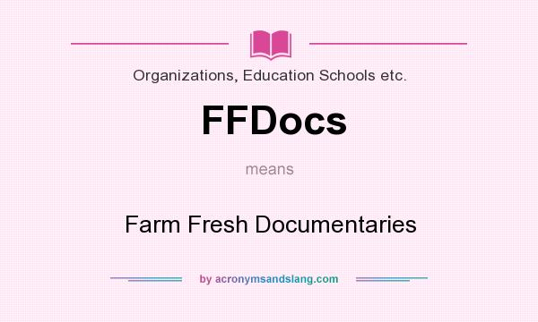 What does FFDocs mean? It stands for Farm Fresh Documentaries