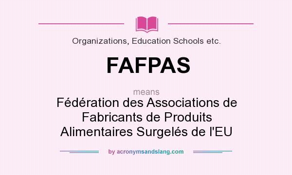 What does FAFPAS mean? It stands for Fédération des Associations de Fabricants de Produits Alimentaires Surgelés de l`EU
