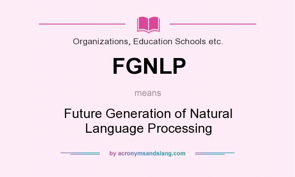 What does FGNLP mean? It stands for Future Generation of Natural Language Processing
