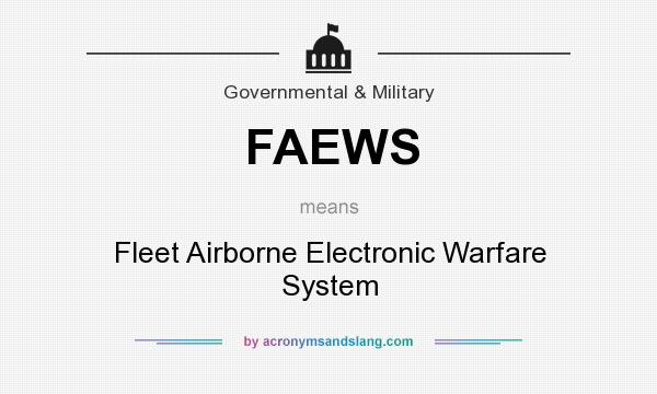 What does FAEWS mean? It stands for Fleet Airborne Electronic Warfare System
