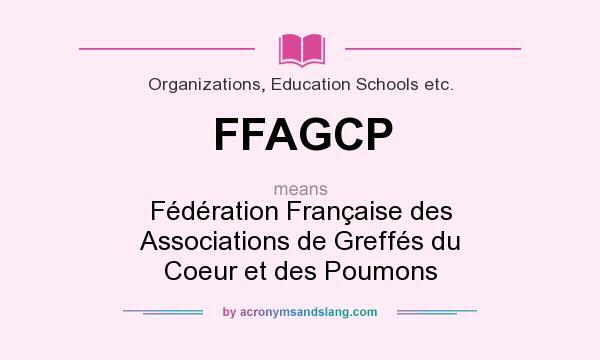 What does FFAGCP mean? It stands for Fédération Française des Associations de Greffés du Coeur et des Poumons