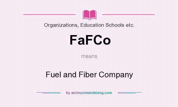 What does FaFCo mean? It stands for Fuel and Fiber Company