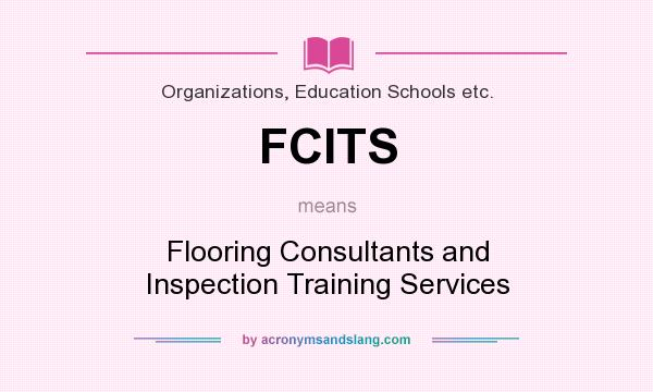 What does FCITS mean? It stands for Flooring Consultants and Inspection Training Services
