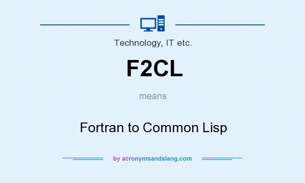 What does F2CL mean? It stands for Fortran to Common Lisp