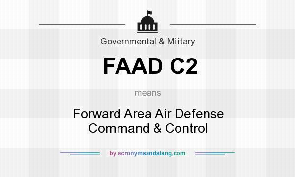 What does FAAD C2 mean? It stands for Forward Area Air Defense Command & Control
