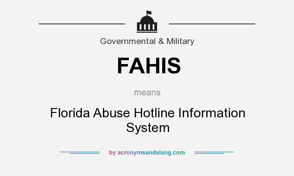 What does FAHIS mean? It stands for Florida Abuse Hotline Information System