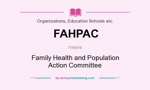 What does FAHPAC mean? It stands for Family Health and Population Action Committee