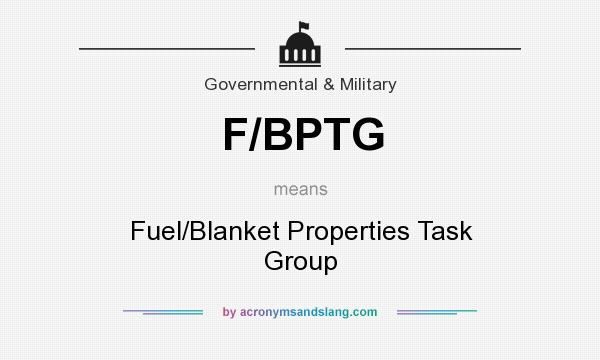 What does F/BPTG mean? It stands for Fuel/Blanket Properties Task Group