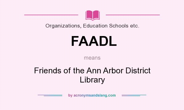 What does FAADL mean? It stands for Friends of the Ann Arbor District Library