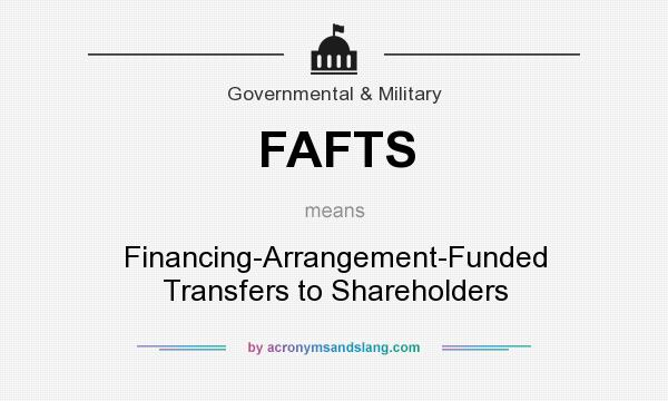 What does FAFTS mean? It stands for Financing-Arrangement-Funded Transfers to Shareholders