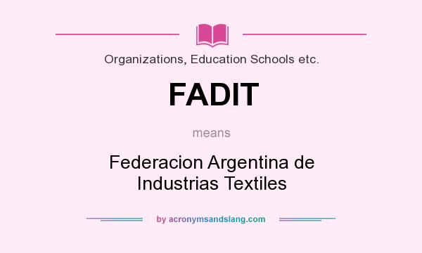 What does FADIT mean? It stands for Federacion Argentina de Industrias Textiles