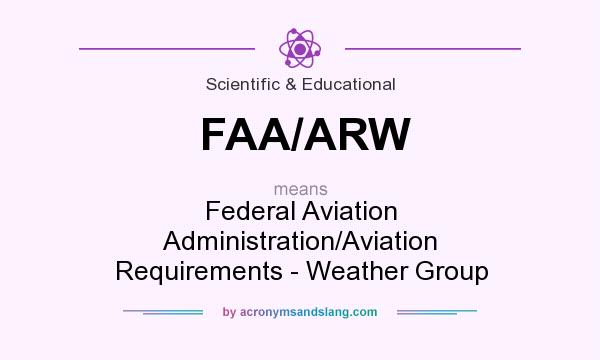 What does FAA/ARW mean? It stands for Federal Aviation Administration/Aviation Requirements - Weather Group