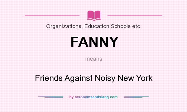 What does FANNY mean? It stands for Friends Against Noisy New York