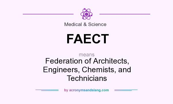 What does FAECT mean? It stands for Federation of Architects, Engineers, Chemists, and Technicians