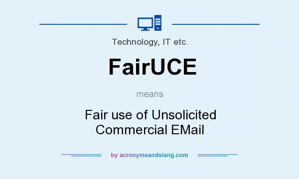 What does FairUCE mean? It stands for Fair use of Unsolicited Commercial EMail