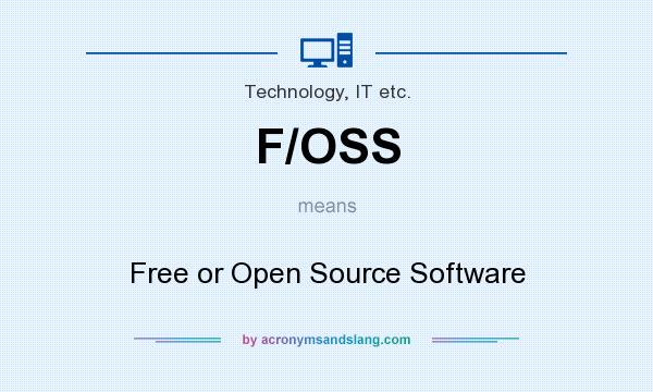 What does F/OSS mean? It stands for Free or Open Source Software