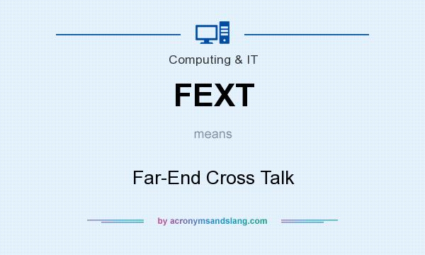 What does FEXT mean? It stands for Far-End Cross Talk