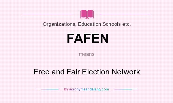 What does FAFEN mean? It stands for Free and Fair Election Network